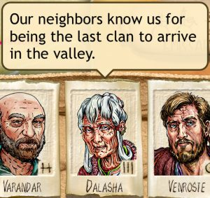 Our neighbors know us for being the last clan to arrive in the valley.